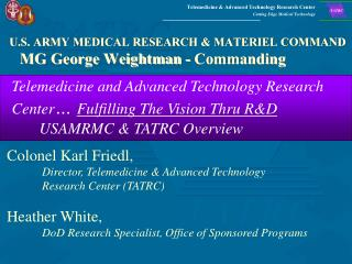 U.S. ARMY MEDICAL RESEARCH & MATERIEL COMMAND MG George Weightman - Commanding