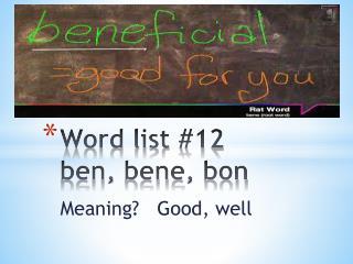 Word list #12 ben,  bene , bon