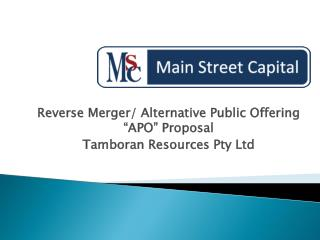 "Reverse Merger/ Alternative Public Offering ""APO"" Proposal   Tamboran  Resources Pty Ltd"