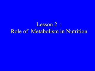 Lesson 2  : Role of  Metabolism in Nutrition