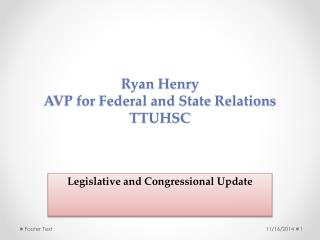 Ryan Henry AVP for Federal and State Relations  TTUHSC