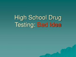 High School Drug Testing:  Bad Idea