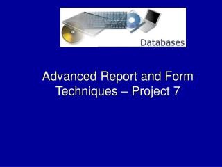 Advanced Report and Form Techniques – Project 7