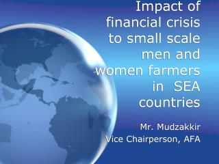 Impact of financial crisis to small scale men and women farmers  in  SEA countries