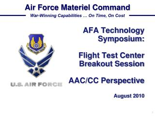 AFA Technology Symposium: Flight Test Center Breakout Session AAC/CC Perspective August 2010