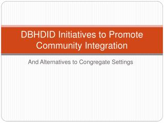 DBHDID Initiatives to Promote Community Integration