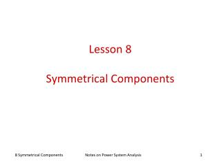 Lesson 8 Symmetrical  Components