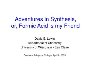Adventures in Synthesis,  or, Formic Acid is my Friend