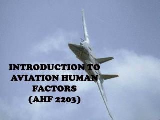 INTRODUCTION TO Aviation human factors ( AHF 2203)
