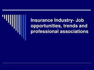 Insurance Industry- Job opportunities, trends and professional associations