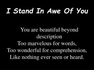 I Stand In Awe Of You