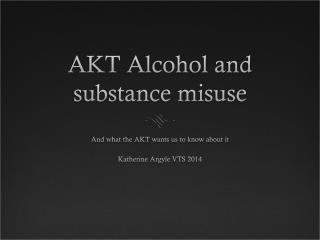 AKT Alcohol and substance misuse
