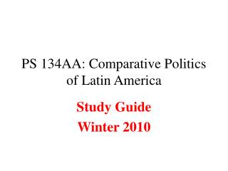 PS 134AA: Comparative Politics of Latin America
