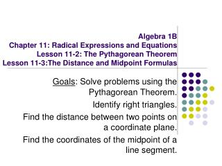 Goals : Solve problems using the Pythagorean Theorem. Identify right triangles.
