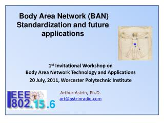 Body Area Network (BAN) Standardization and future applications