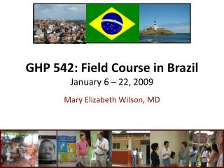 GHP 542: Field Course in Brazil January 6 – 22, 2009