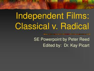 Independent Films:  Classical v. Radical