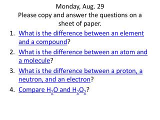 Monday, Aug. 29 Please copy and answer the questions on a sheet of paper.