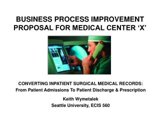 BUSINESS PROCESS IMPROVEMENT PROPOSAL FOR MEDICAL CENTER 'X'