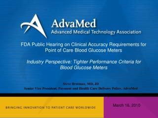 Steve Brotman, MD, JD Senior Vice President, Payment and Health Care Delivery Policy, AdvaMed