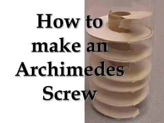 How to make an Archimedes Screw