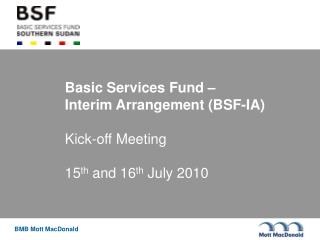 Basic Services Fund –  Interim Arrangement (BSF-IA) Kick-off Meeting 15 th  and 16 th  July 2010