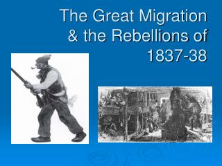 The Great Migration & the Rebellions of 1837-38