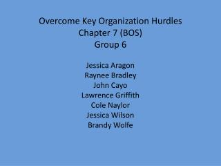 Overcome Key Organization Hurdles Chapter 7 (BOS) Group 6