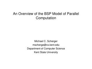 An Overview of the BSP Model of Parallel Computation