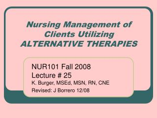 Nursing Management of Clients Utilizing  ALTERNATIVE THERAPIES
