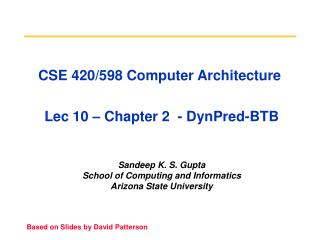 CSE 420/598 Computer Architecture  Lec 10 – Chapter 2  - DynPred-BTB