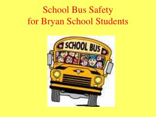 School Bus Safety  for Bryan School Students