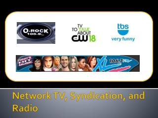 Network  TV, Syndication, and Radio