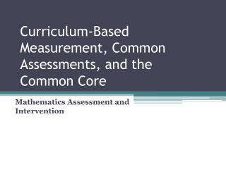 Curriculum-Based Measurement, Common Assessments, and the Common Core
