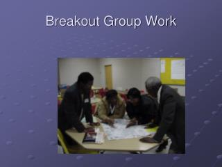 Breakout Group Work
