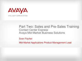 Part Two: Sales and Pre-Sales Training Contact Center Express  Avaya Mid-Market Business Solutions