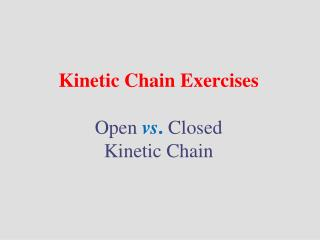 Kinetic Chain Exercises Open  vs .  Closed Kinetic Chain