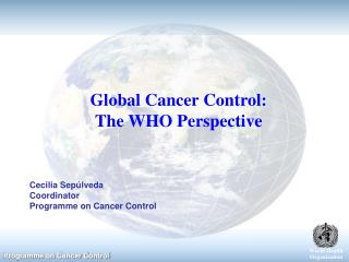 Global Cancer Control:  The WHO Perspective