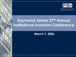 Raymond James 27 th  Annual Institutional Investors Conference