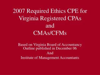 2007 Required Ethics CPE for Virginia Registered CPAs and CMAs/CFMs