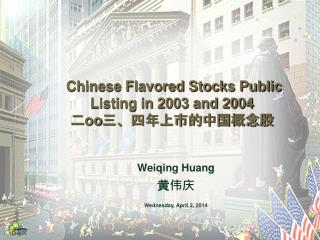 Chinese Flavored Stocks Public Listing in 2003 and 2004 二 oo 三、四年上市的中国概念股