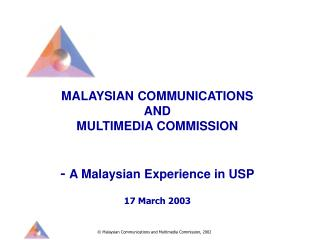 MALAYSIAN COMMUNICATIONS  AND  MULTIMEDIA COMMISSION -  A Malaysian Experience in USP
