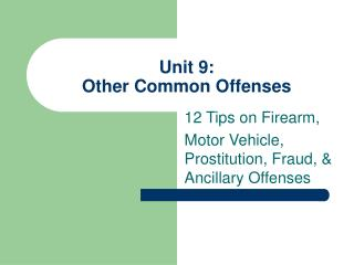 Unit 9: Other Common Offenses