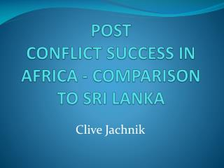 POST CONFLICT SUCCESS IN AFRICA - COMPARISON  TO SRI  LANKA