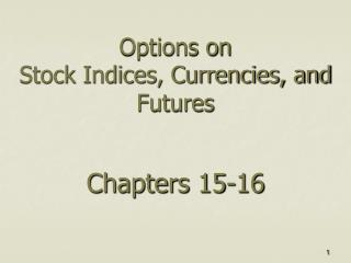 Options on Stock Indices, Currencies, and Futures Chapters 15-16