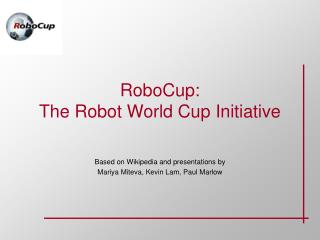 RoboCup: The Robot World Cup Initiative