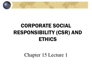 CORPORATE SOCIAL RESPONSIBILITY (CSR) AND ETHICS Chapter 15 Lecture 1