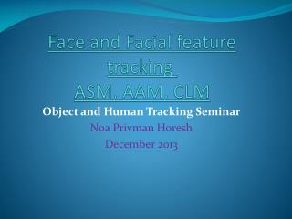 Face and  Facial feature tracking ASM, AAM , CLM