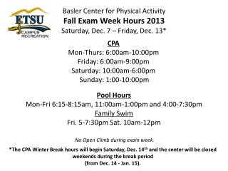 Basler Center for Physical Activity  Fall Exam Week Hours 2013 Saturday, Dec. 7 – Friday, Dec. 13*