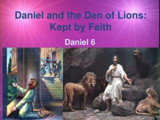 Daniel and the Den of Lions:  Kept by Faith
